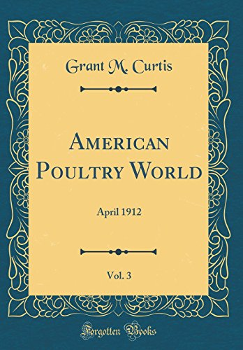 American Poultry World, Vol. 3: April 1912 (Classic Reprint)