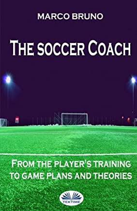 The soccer coach: from the player's training to game plans and theories