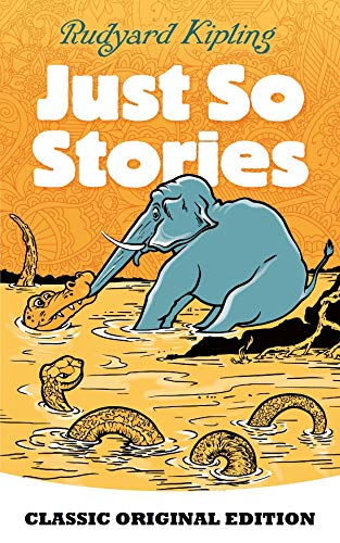 Just So Stories-Classic Original Edition(Annotated) (English Edition)