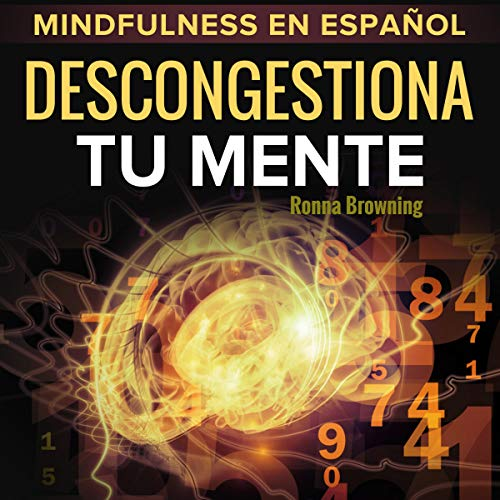 Mindfulness en español. Descongestiona tu mente [Mindfulness in Spanish. Declutter Your Mind] cover art