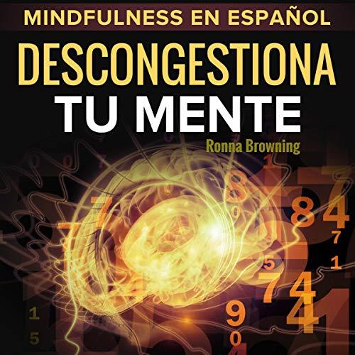 Mindfulness en español. Descongestiona tu mente [Mindfulness in Spanish. Declutter Your Mind] audiobook cover art