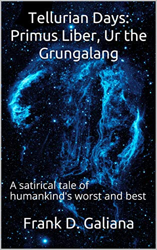 Tellurian Days:  Primus Liber, Ur the Grungalang: A satirical tale of humankind's worst and best (English Edition)