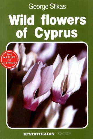 Wild Flowers of Cyprus (Nature of Cyprus S.)
