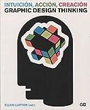Intuición, acción, creación. Graphic Design Thinking