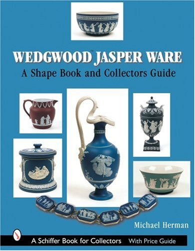 Wedgwood Jasper Ware: A Shape Book and Collectors Guide (Schiffer Book for Collectors)