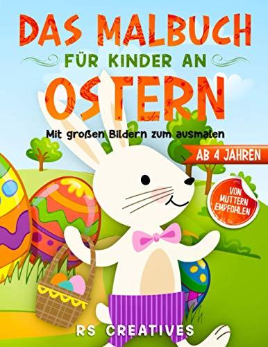 Das Malbuch für Kinder ab 4 Jahren: Das Oster-Malbuch mit großen Bildern vom Osterhasen zum ausmalen und zeichnen