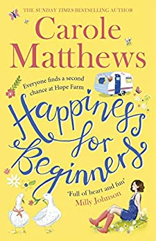 Happiness for Beginners: Fun-filled, feel-good fiction from the Sunday Times bestseller by [Carole Matthews]
