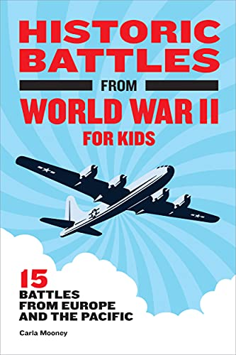 Historic Battles from World War II for Kids: 15 Battles from Europe and the Pacific