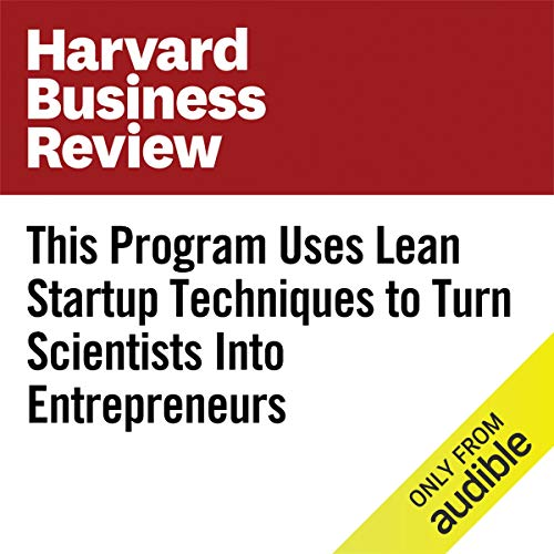 This Program Uses Lean Startup Techniques to Turn Scientists into Entrepreneurs cover art