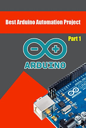 Best Arduino Automation Project: Best Arduino Projects That You Can Build Right Now (English Edition)