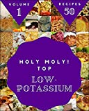 Holy Moly! Top 50 Low-Potassium Recipes Volume 1: Low-Potassium Cookbook - Where Passion for Cooking Begins