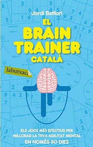 El brain trainer català: Els jocs més efectius per millorar la teva agilitat mental en només 30 dies (Labutxaca)