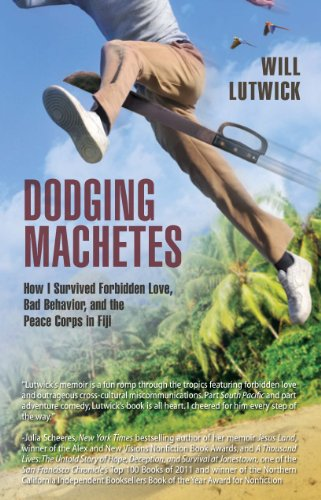 Book: Dodging Machetes - How I Survived Forbidden Love, Bad Behavior, and the Peace Corps in Fiji by Will Lutwick