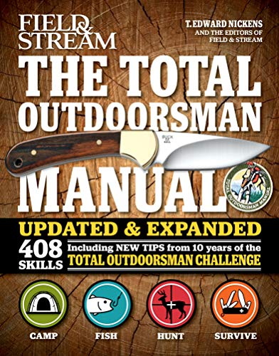 The Total Outdoorsman Manual: 408 Skills (Field & Stream) by [T. Edward Nickens, The Editors of Field & Stream]