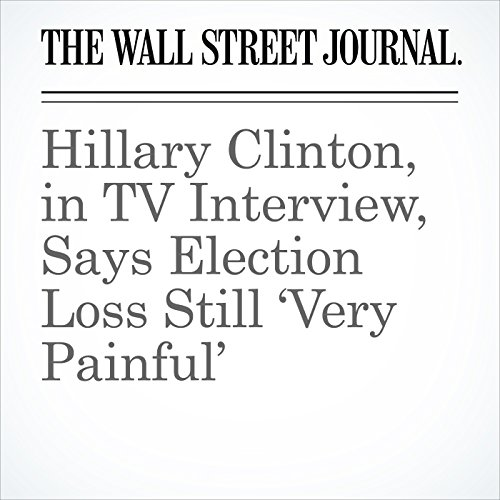 Hillary Clinton, in TV Interview, Says Election Loss Still 'Very Painful' copertina