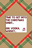Time to Get Into The Christmas Spirit… Gin, Vodka, Whisky…: Notebook Journal Composition Blank Lined Diary Notepad 120 Pages Paperback Brown Gift Paper Naughty Xmas