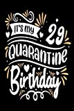 I'ts my 29 Quarantine birthday: Happy 29th Birthday 29 Years Old notebook Gift Ideas for Husband & Wife - Unique Bday Presents for Forty Years Old Men, Women, Him and Her Quarantine