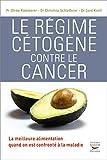Le Régime cétogène contre le cancer: La meilleure alimentation quand on est confronté à la maladie (Médecine)
