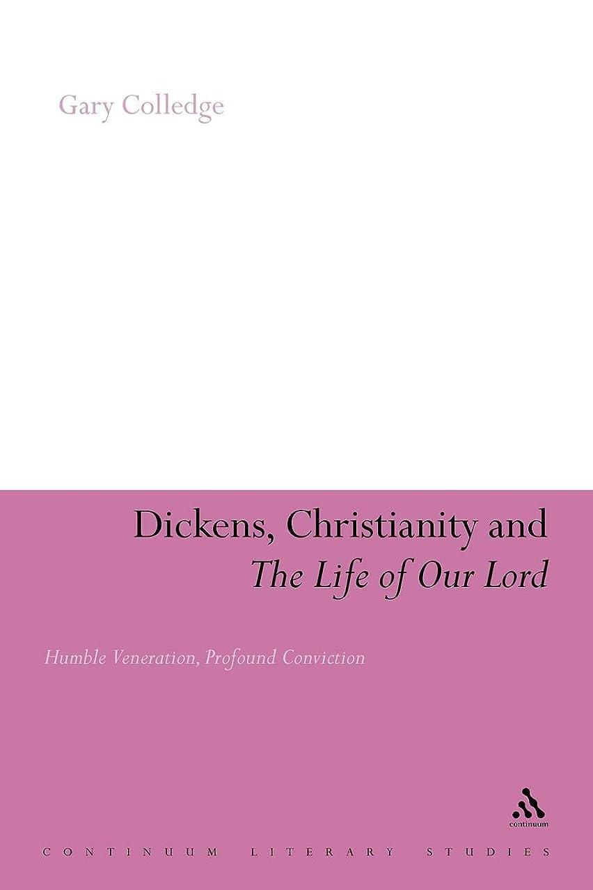 追跡ペース三十Dickens, Christianity and The Life of Our Lord: Humble Veneration, Profound Conviction (Continuum Literary Studies)