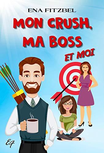 Mon crush, ma boss et moi: Une comédie romantique garantie 100 % fous rires !