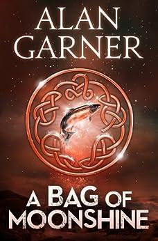 A Bag Of Moonshine by [Alan Garner]