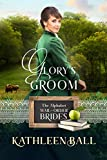 Glory's Groom: Christian Mail-Order Bride Series and Alphabet Mail Order Bride 7 (Mail Order Brides of Spring Water Book 3)