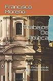 Trabajos De Politica: Compendio de pensamientos políticos: 1 (Trabajos de Política)