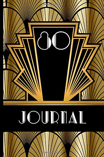 80 Journal: Record and Journal Your 80th Birthday Year to Create a Lasting Memory Keepsake (Gold and Black Art Deco Birthday Journals, Band 80)