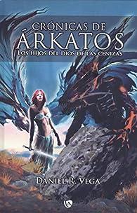 Crónicas de Árkatos: Los hijos del dios de las cenizas par Daniel Rodríguez Vega