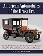 American Automobiles of the Brass Era: Essential Specifications of 4,000+ Gasoline Powered Passenger Cars, 1906-1915, with...