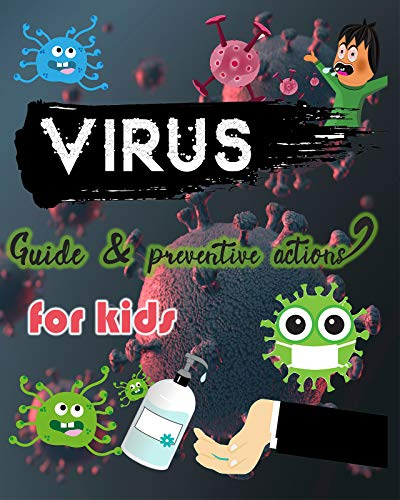 Virus Guide & preventive actions for kids: what is virus, How do virus spread and how to prevent it. The Complete guide for your kids to prevent virus infection. For kids all ages (English Edition)