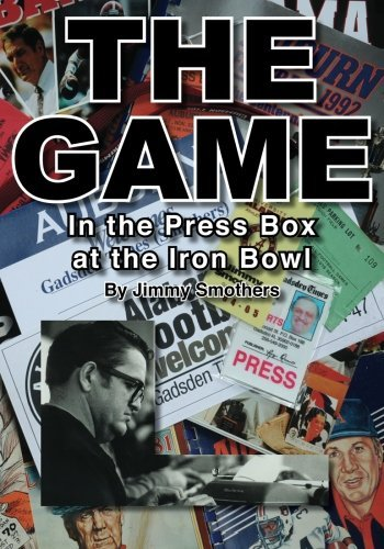 The Game: In the Press Box at the Iron Bowl by Jimmy Smothers (2011-10-05)
