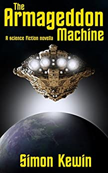 The Armageddon Machine: a science fiction novella by [Simon Kewin]