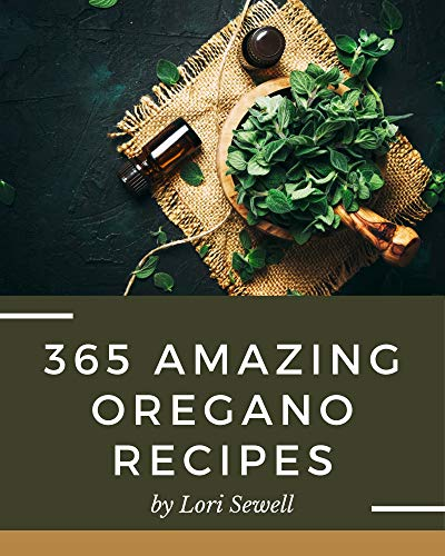 365 Amazing Oregano Recipes: An Oregano Cookbook for All Generation (English Edition)