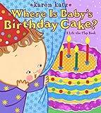 Where Is Baby's Birthday Cake? (Karen Katz Lift-the-Flap Books)