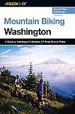 Mountain Biking Washington, 3rd: A Guide to Washington s Greatest Off-Road Bicycle Rides (State Mountain Biking Series)