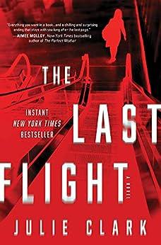 The Last Flight: A Novel by [Julie Clark]
