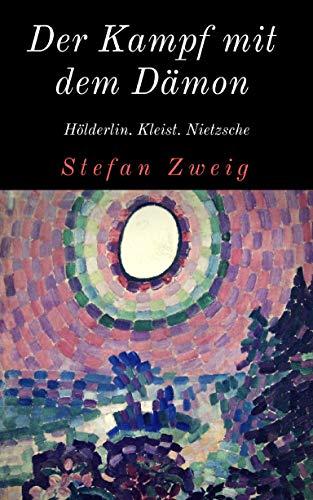 Der Kampf mit dem Dämon: Biographien von Hölderlin, Kleist und Nietzsche