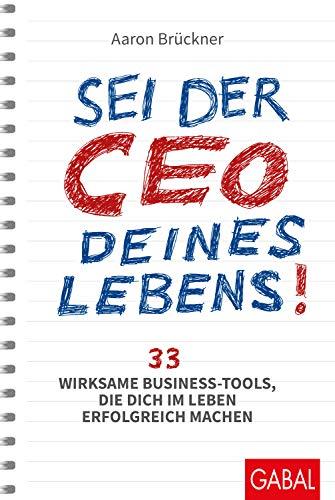 Sei der CEO deines Lebens!: 33 wirksame Business-Tools, die dich im Leben erfolgreich machen (Dein Erfolg)