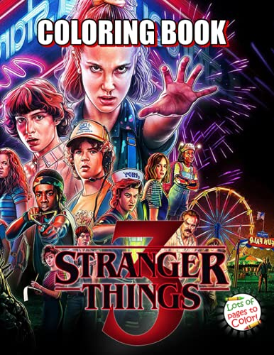 Stranger Things 3 Coloring Book: A Great Coloring Book For All Fans With High Quality Illustrations To Relax And Have Fun