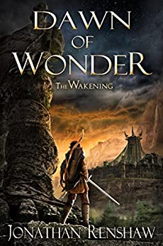 Dawn of Wonder (The Wakening Book 1) by [Jonathan Renshaw]