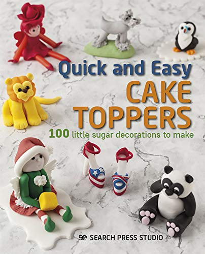 Quick and Easy Cake Toppers: 100 little sugar decorations to make (English Edition)