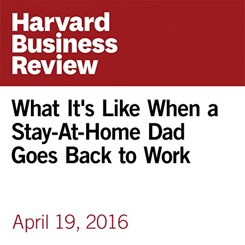 What It's Like When a Stay-At-Home Dad Goes Back to Work audiobook cover art