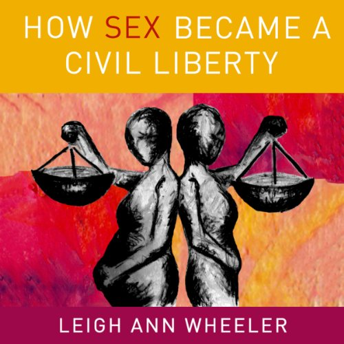 How Sex Became a Civil Liberty audiobook cover art