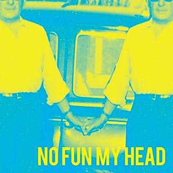 No Fun My Head