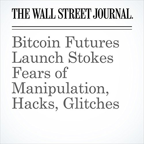 Bitcoin Futures Launch Stokes Fears of Manipulation, Hacks, Glitches audiobook cover art