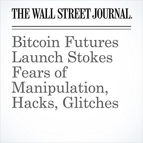 Bitcoin Futures Launch Stokes Fears of Manipulation, Hacks, Glitches copertina