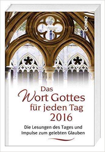 Das Wort Gottes für jeden Tag 2016: Die Lesungen des Tages und Impulse zum gelebten Glauben von Christine Reichelt (Herausgeber),,Reinhard Kardinal Marx (Vorwort) ( Mai 2015 )