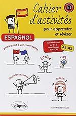 Espagnol Cahier d'Activités pour Apprendre Réviser Activités Basées Sur 5 Comptétences Cercl Niv.A1-A2 d'Anne Claude Bourzac