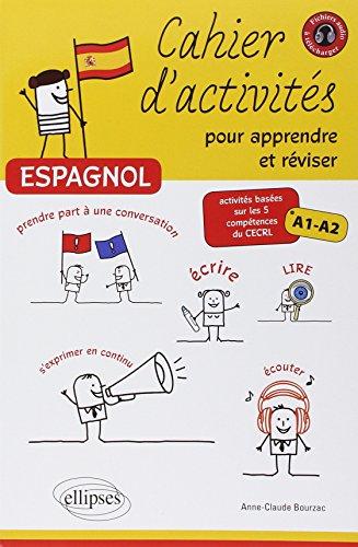 Espagnol Cahier d'Activités pour Apprendre Réviser Activités Basées Sur 5 Comptétences Cercl Niv.A1-A2